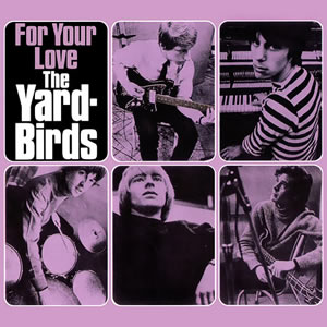 For Your Love by The Yardbirds